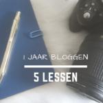 Persoonlijk | 1 jaar bloggen | 5 lessen over bloggen